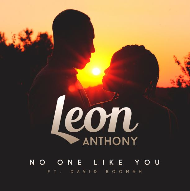 RAPPER LEON ANTHONY DROPS SINGLE 'NO ONE LIKE YOU' FT DAVID BOOMAH + VISUALS