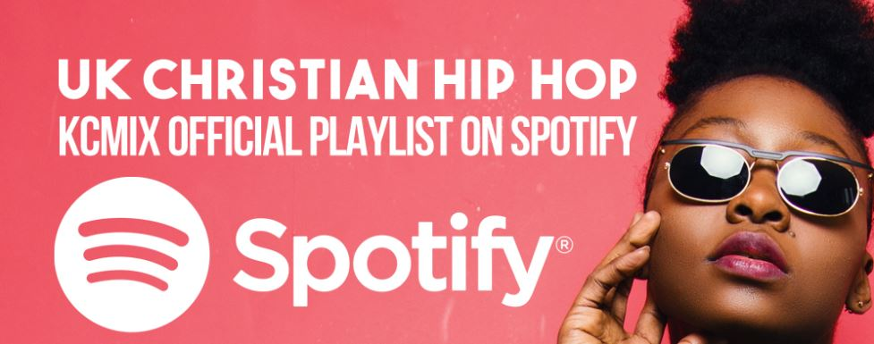 KINGDOM CULTURE'S SPOTIFY PLAYLIST FOR UK CHRISTIAN HIP HOP MUSIC