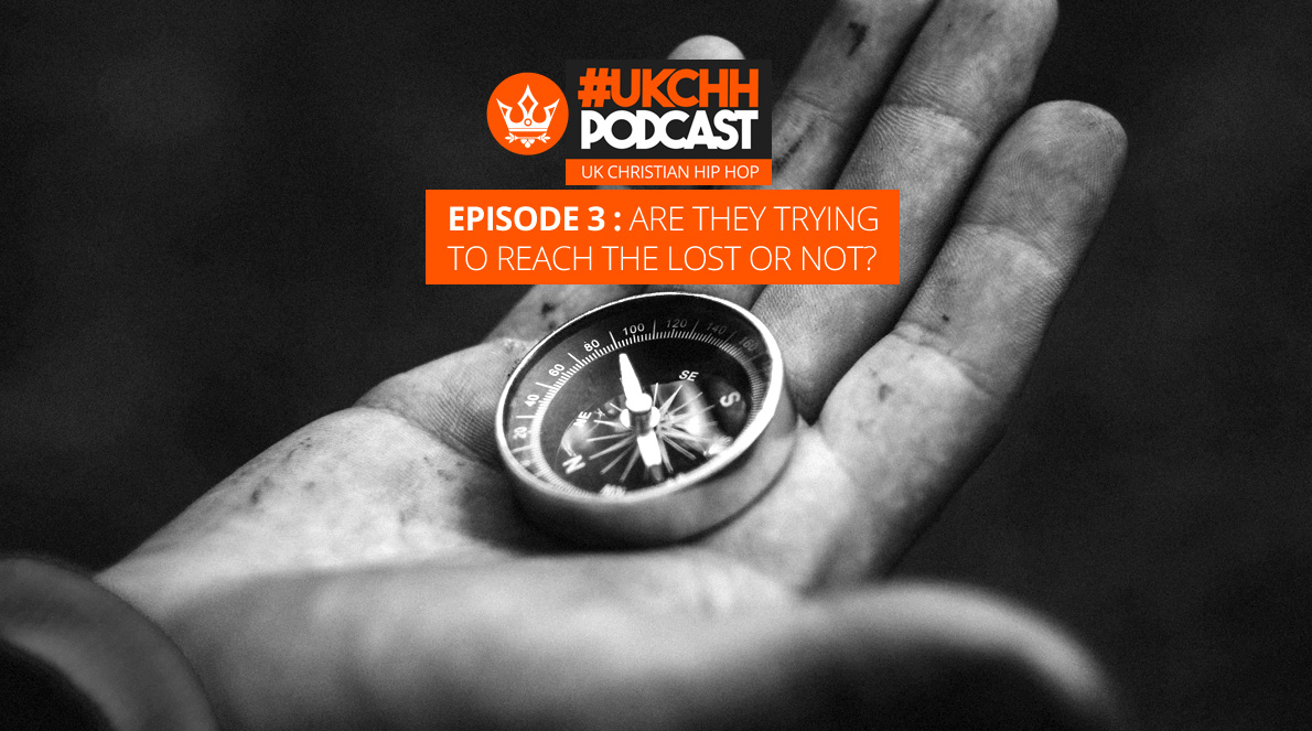 UKCHH PODCAST – EP3 – ARE THEY TRYING TO REACH THE LOST OR NOT?