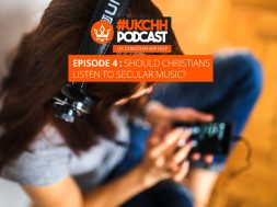 """""""UKCHH PODCAST – EP4 – SHOULD CHRISTIANS LISTEN TO SECULAR MUSIC"""