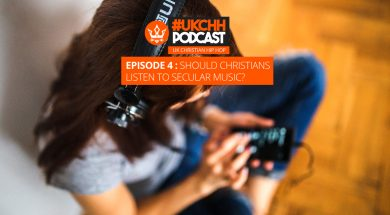 """UKCHH PODCAST – EP4 – SHOULD CHRISTIANS LISTEN TO SECULAR MUSIC"