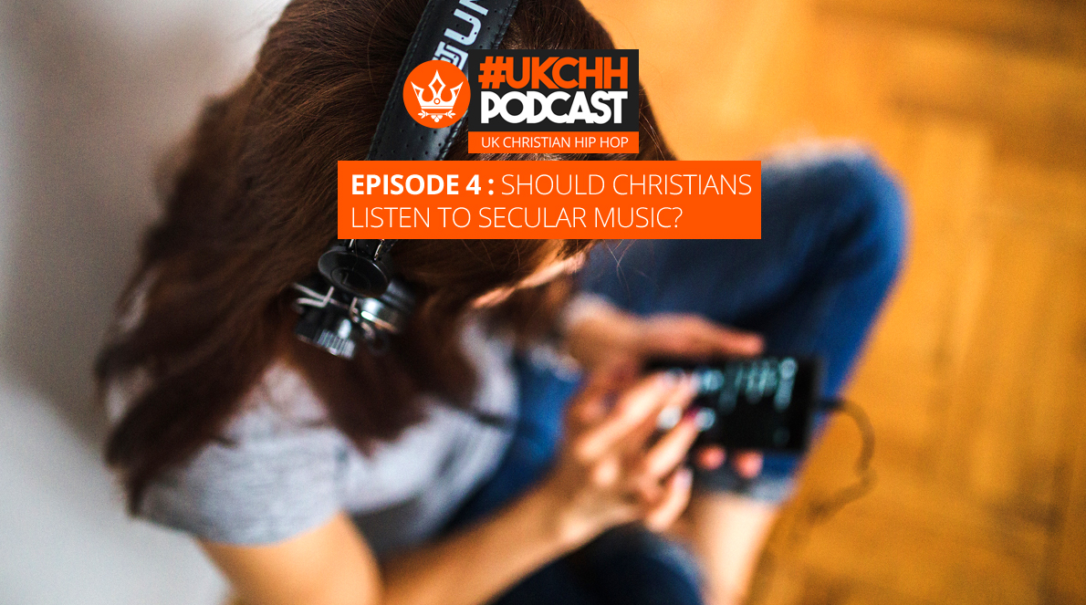 UKCHH PODCAST – EP4 – SHOULD CHRISTIANS LISTEN TO SECULAR MUSIC?