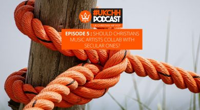 UKCHH PODCAST – EP5 – SHOULD CHRISTIANS ARTISTS COLLAB WITH SECULAR ONES?