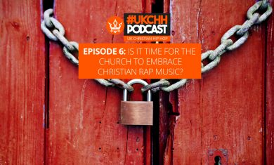 Episode 6:  IS IT TIME FOR THE CHURCH TO EMBRACE CHRISTIAN RAP MUSIC?