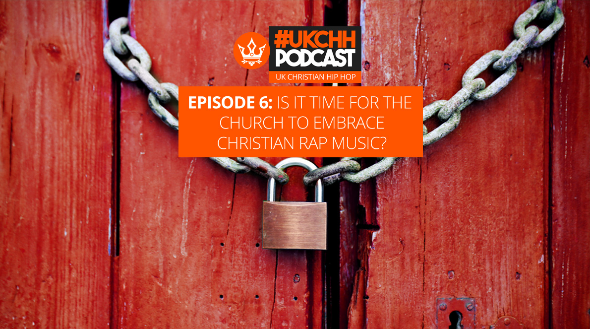 UKCHH PODCAST – EP6 – IS IT TIME FOR THE CHURCH TO EMBRACE CHRISTIAN RAP MUSIC?
