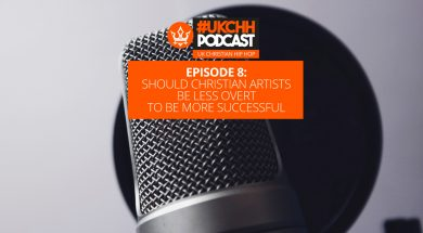 UKCHH PODCAST – EP8 – SHOULD CHRISTIAN ARTISTS BE LESS OVERT TO BE MORE SUCCESSFUL