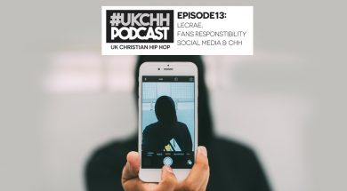 UKCHH PODCAST – EP13 –  LECRAE, FANS RESPONSTIBILTY, SOCIAL MEDIA & CHH