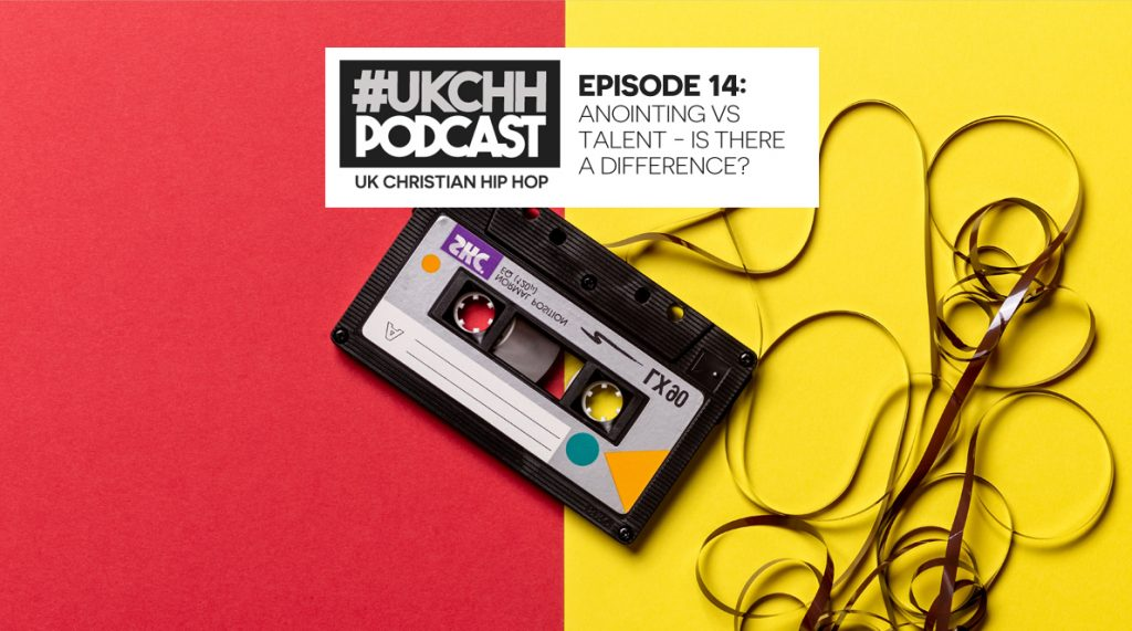 UKCHH PODCAST – EP14 – ANOINTING VS TALENT - IS THERE A