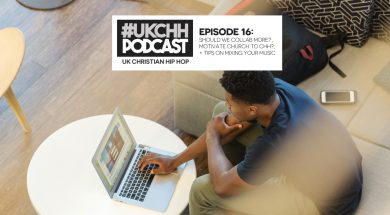 UKCHH PODCAST – EP16 – SHOULD WE COLLAB MORE MOTIVATE CHURCH TO CHH + TIPS ON MIXING YOUR MUSIC