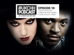 UKCHH PODCAST – EP18 – CHH's TOP 50 LIST, CHRISTIAN RAP ON BBC, FLAME VS KATY PERRY