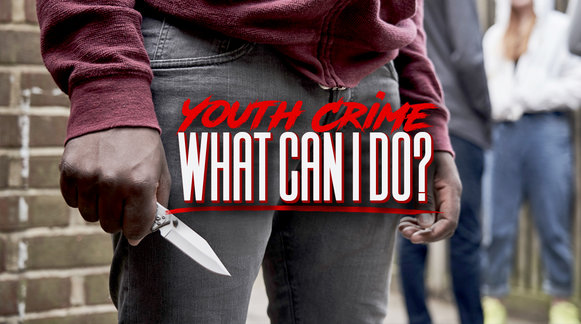 YOUTH CRIME: WHAT CAN I DO?