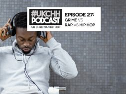 UKCHH PODCAST – EP27 – GRIME VS RAP VS HIP HOP