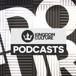 Podcasts on Kingdom Culture