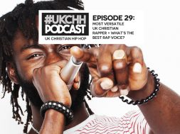 UKCHH PODCAST – EP29 – MOST VERSATILE UK CHRISTIAN RAPPER, WHAT'S THE BEST RAP VOICE?