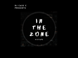 *BANGERS* DJ CASS C DROPS 'IN THE ZONE' MIXTAPE