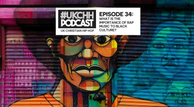 UKCHH PODCAST – EP 34 – WHAT IS THE IMPORTANCE OF RAP MUSIC TO BLACK CULTURE?