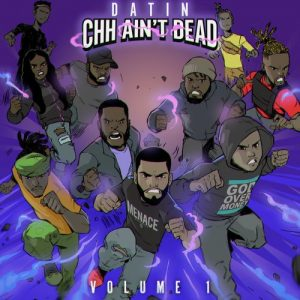 DATIN DROPS 'CHH AIN'T DEAD VOL.1' - ITS ALIVE AND THRIVING!