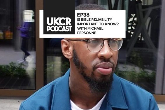UKCR PODCAST – EP38 – IS BIBLE RELIABILITY IMPORTANT TO KNOW? WITH MICHAEL PERSONNE